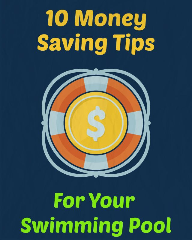 10 Money Saving Tips For Your Swimming Pool
