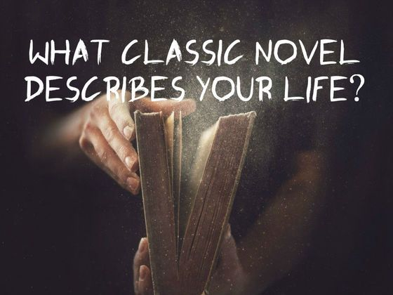 Quiz: What Classic Novel Describes Your Life?-Take this quiz to find out which novel from the past best describes how your life is going.