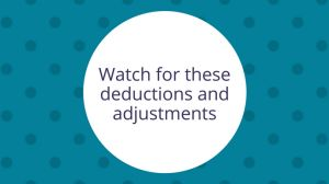 Watch for these deductions and adjustments