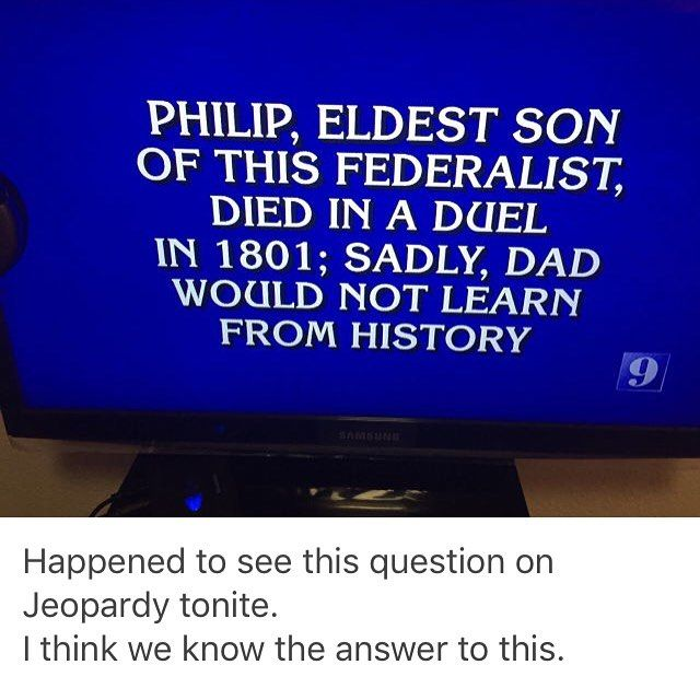 it's true though I also saw another one about the room where it happens and Hamilton was the answer.