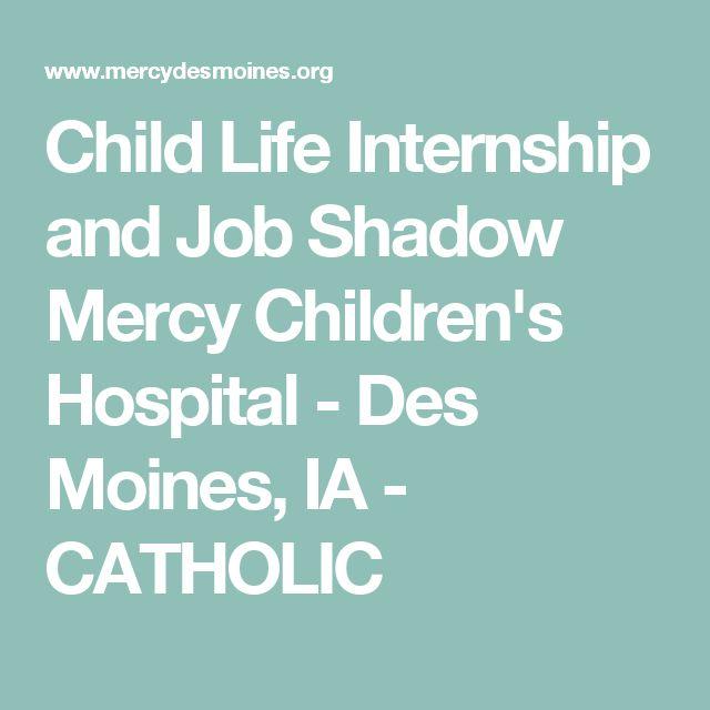 Child Life Internship and Job Shadow Mercy Children's Hospital - Des Moines, IA - CATHOLIC