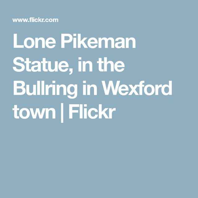Lone Pikeman Statue, in the Bullring in Wexford town | Flickr