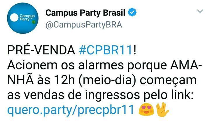 É HOJE!  Ao meio-dia de hoje dia 28 começa a PRÉ-VENDA de ingressos para a Campus Party Brasil 11 #CPBR11 exclusivamente pelo link quero.party/precpbr11  O evento rola de 30 de Janeiro a 04 de Fevereiro em São Paulo!   VEM!