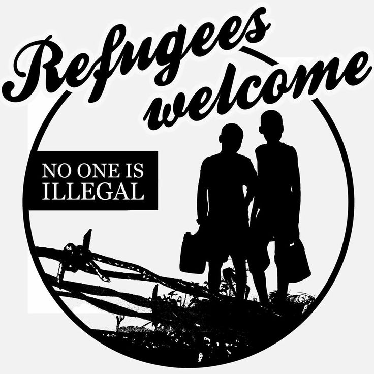 Refugees welcome. No one is illegal.