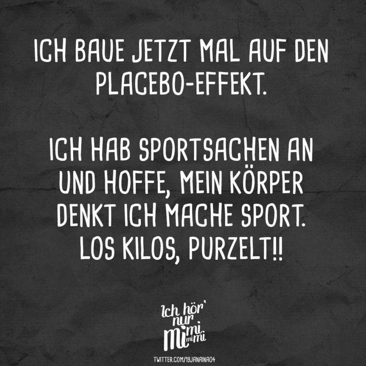 Visual Statements®️ Ich baue jetzt mal auf den Placebo-Effekt. Ich hab Sportsachen an und hoffe, mein Körper denkt ich mache Sport. Los Kilos, purzelt!! Sprüche / Zitate / Quotes / Ichhörnurmimimi / witzig / lustig / Sarkasmus / Freundschaft / Beziehung / Ironie #VisualStatements #Sprüche #Spruch #mimimi