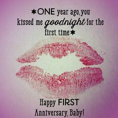 First anniversary wish for your boyfriend: One year ago, you kissed me goodnight for the first time.