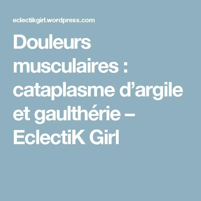 Douleurs musculaires : cataplasme d'argile et gaulthérie – EclectiK Girl