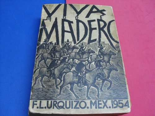 Viva Madero; Francisco L. Urquizo.