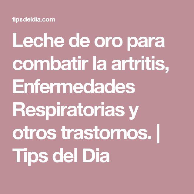 Leche de oro para combatir la artritis, Enfermedades Respiratorias y otros trastornos. | Tips del Dia