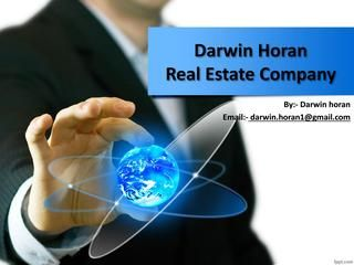 Darwin horan real estate company  Darwin Horan come in exceptional requests and citations; the better the housing office; the rate would be higher. The lower the estimation of property, the rate would be lower. Lots of issues rely upon the disrepute of design. It is a brief article covering some vital realities you ought to figure out how to persuade the engineer around a property.  For more update about Darwin Horan click here…http://darwinhoran1.blogspot.com/