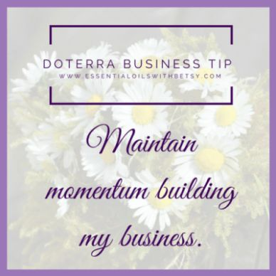 Maintain Momentum Building My doTERRA Business Once you have the momentum going, it's critical to not stall. I've stalled myself at this point... several times. That's kind of embarrassing to admit, actually! But the point of this blog post is for you to learn from my mistakes so you don't do the same! If you have the momentum and excitement going, you literally can't quit. If you quit at this point, your doTERRA business won't maintain itself. You have to start over. It's so hard to start…