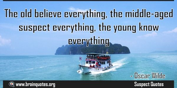 The old believe everything the middle-aged suspect everything  The old believe everything the middle-aged suspect everything the young know everything.  For more #brainquotes http://ift.tt/28SuTT3  The post The old believe everything the middle-aged suspect everything appeared first on Brain Quotes.  http://ift.tt/2eI9u1H