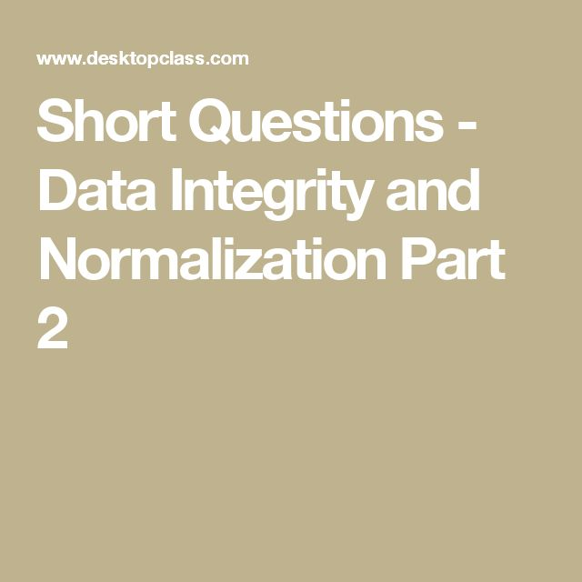 Short Questions - Data Integrity and Normalization Part 2