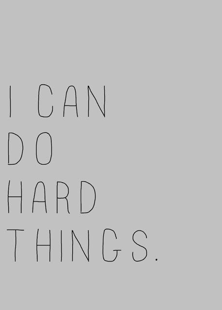 I can do hard things. I'm pretty sure this was the girls camp theme one year when I was in YW. Love it. I think it's an important thing to remember.