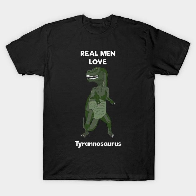 Real men love tyrannosaurus #tshirt by DigitalCleo on @teepub   #dinosaur #dino #tyrannosaurus #realmen