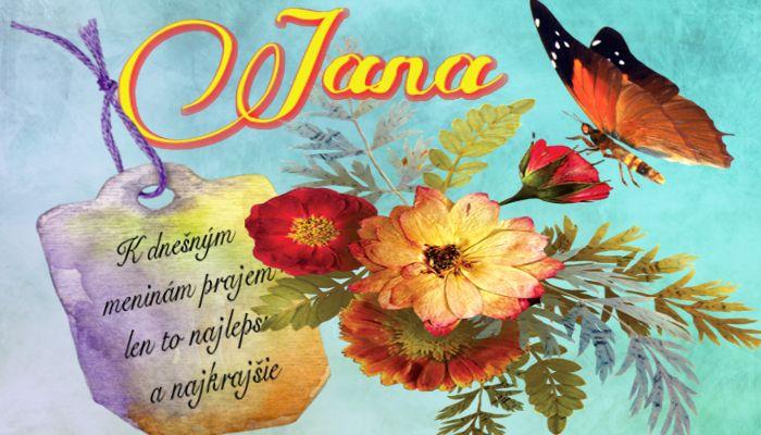 Jana K dnešným meninám prajem len to najlepšie a najkrajšie