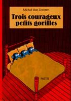 """""""Trois courageux petits gorilles"""" de Michel Van Zeveren"""