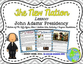 John Adams, Alien and Sedition Acts, XYZ Affair • Aim: How did John Adams overcome challenges during his presidency? Students will analyze close-reading documents describing challenges faced by Adams during his presidency and will complete document-based scaffolding questions
