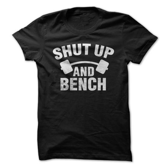 SHUT UP AND BENCH T Shirts, Hoodie Sweatshirts