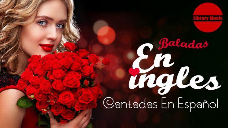 Baladas en ingles cantadas en Español - BALADAS ROMANTICAS EXITOS