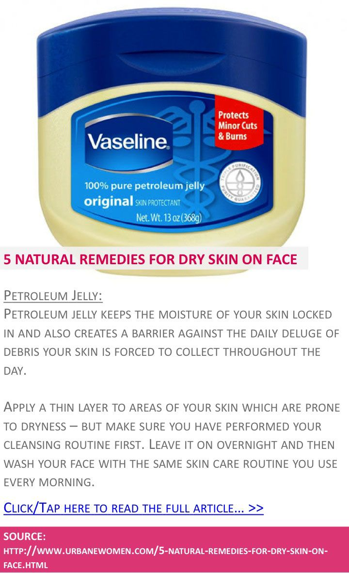 5 natural remedies for dry skin on face - Petroleum jelly - Click to read full article: http://www.urbanewomen.com/5-natural-remedies-for-dry-skin-on-face.html