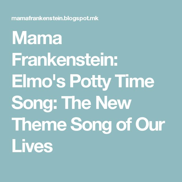 Mama Frankenstein: Elmo's Potty Time Song: The New Theme Song of Our Lives