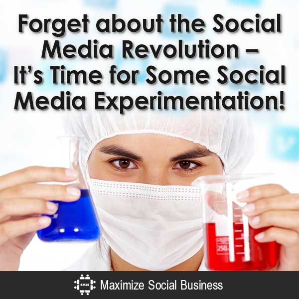 Forget about the Social Media Revolution - It's Time for Some Social Media Experimentation!