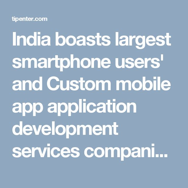 India boasts largest smartphone users' and #Custommobileapp application development services companies also Top 10 of best mobile app development companies in world. India have Top of best top mobile app development companies. Hire Best of top mobile app developers companies in india.