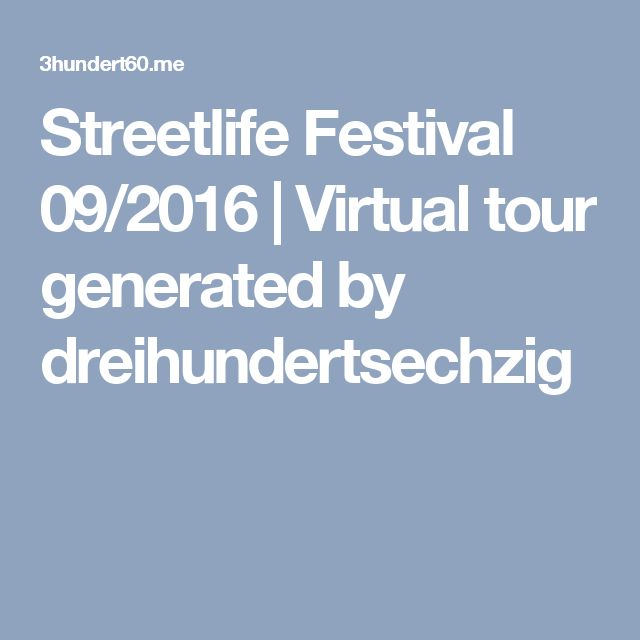 Streetlife Festival 09/2016 | Virtual tour generated by dreihundertsechzig