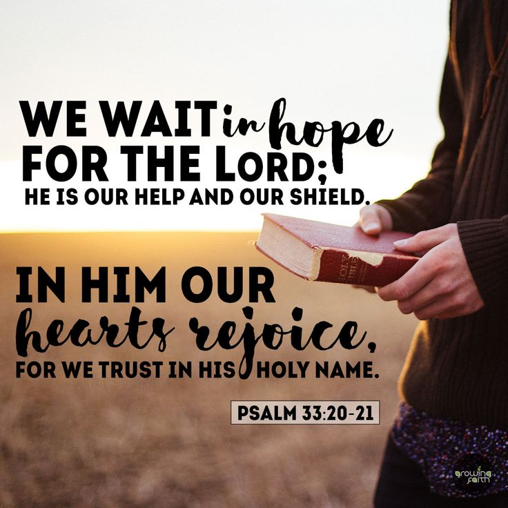 Waiting is often hard, especially when life feels like a battlefield or we face different challenges through the day. In this verse we are reminded that the Lord is our help and our hope. We can fully trust him to lead and guide us and rejoice knowing he is with us and cares for us.