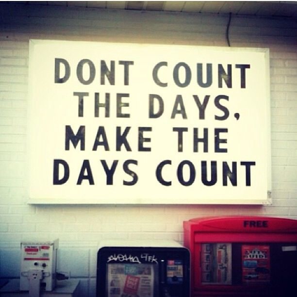4 Years And Counting Quotes: Don't Count The Days Make The Days Count Could Be A Tattoo