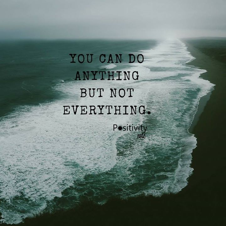 You can do anything but not everything. #positivitynote