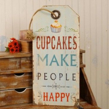 Rodworks - Cupcakes Make People Happy Sign - @Christine Smythe Austin :) obviously this makes me think of you!!