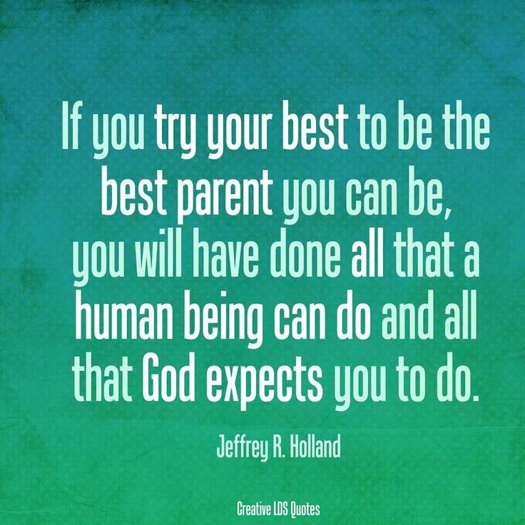 Best Quotes Good Human Being: Jeffrey R. Holland- Quote About Being The Best Parent You