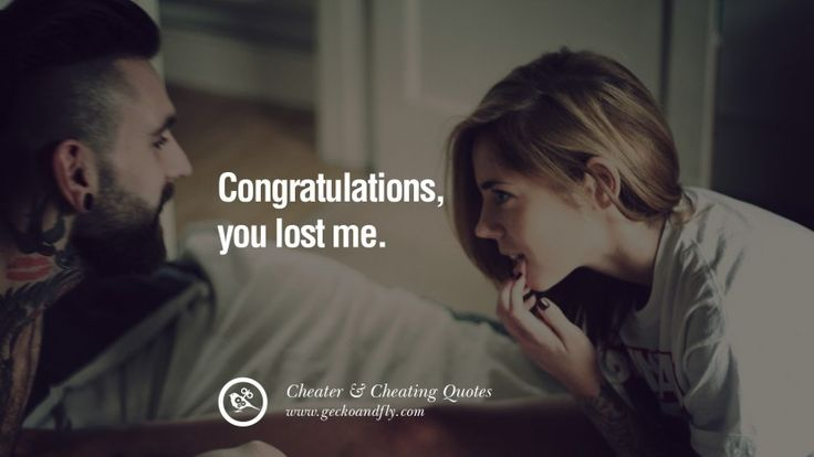 Congratulations, you lost me. 60 Quotes On Cheating Boyfriend And Lying Husband
