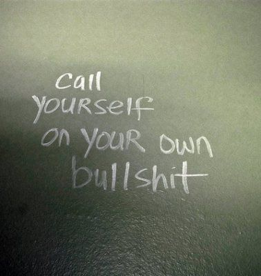 Call Yourself on Your Own B.S.: Sayings, Call, Life, Quotes, Bullshit, Thought, Truths, Things