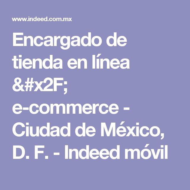 Encargado de tienda en línea / e-commerce - Ciudad de México, D. F. - Indeed móvil