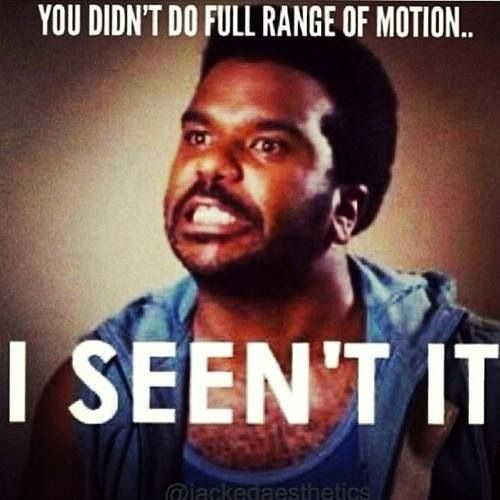gym humor....So did everyone else.  More like I don't have much of any range of motion. :(