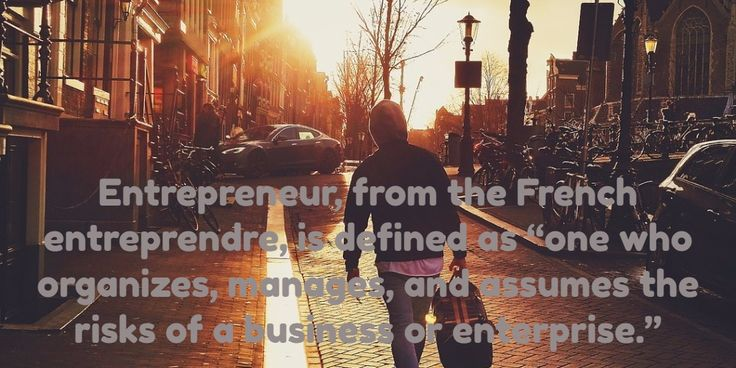 """Entrepreneur, from the French entreprendre, is defined as """"one who organizes, manages, and assumes t..."""