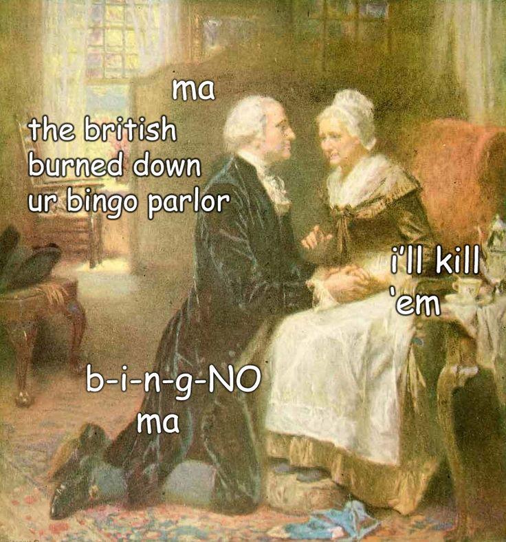 """Ma, the British burned down your bingo parlor. B-i-n-g-NO, ma. I'll kill 'em.""   Captioned George Washington  http://ladyhistory.tumblr.com/tagged/the captioned adventures of george washington/page/2"
