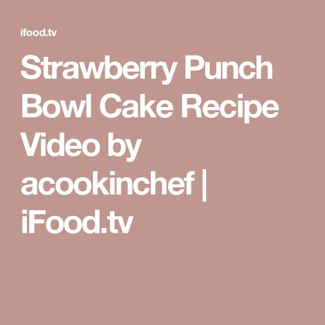 Strawberry Punch Bowl Cake Recipe Video by acookinchef | iFood.tv