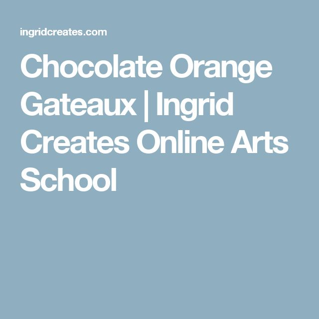 Chocolate Orange Gateaux | Ingrid Creates Online Arts School