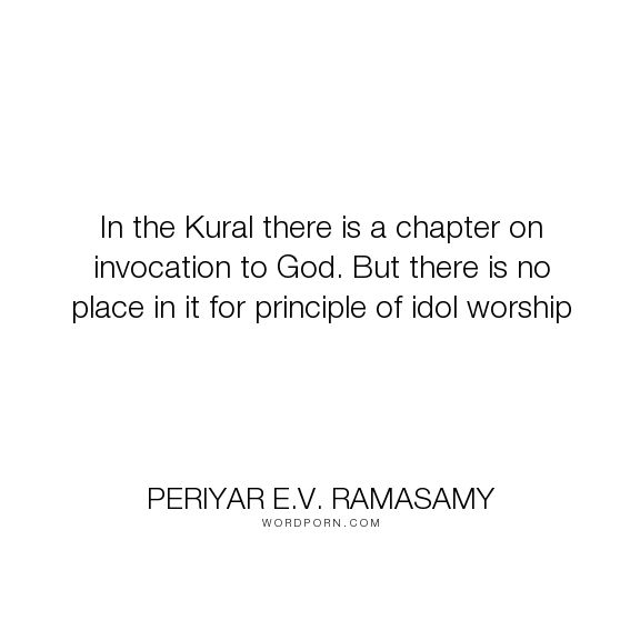 "Periyar E.V. Ramasamy - ""In the Kural there is a chapter on invocation to God. But there is no place in it..."". god, tamil, thirukkural"