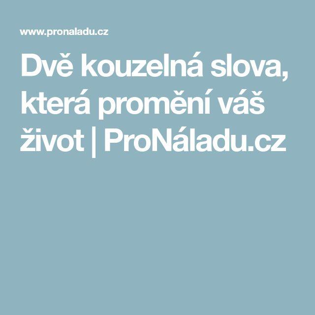 Dvě kouzelná slova, která promění váš život | ProNáladu.cz