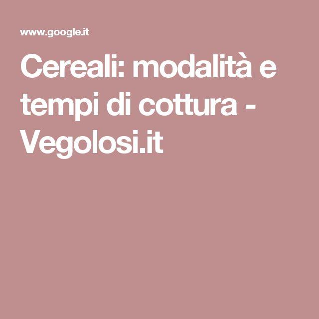 Cereali: modalità e tempi di cottura - Vegolosi.it