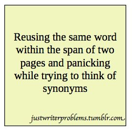Exactly. Not that I don't need a synonym, but the panicking does get old.