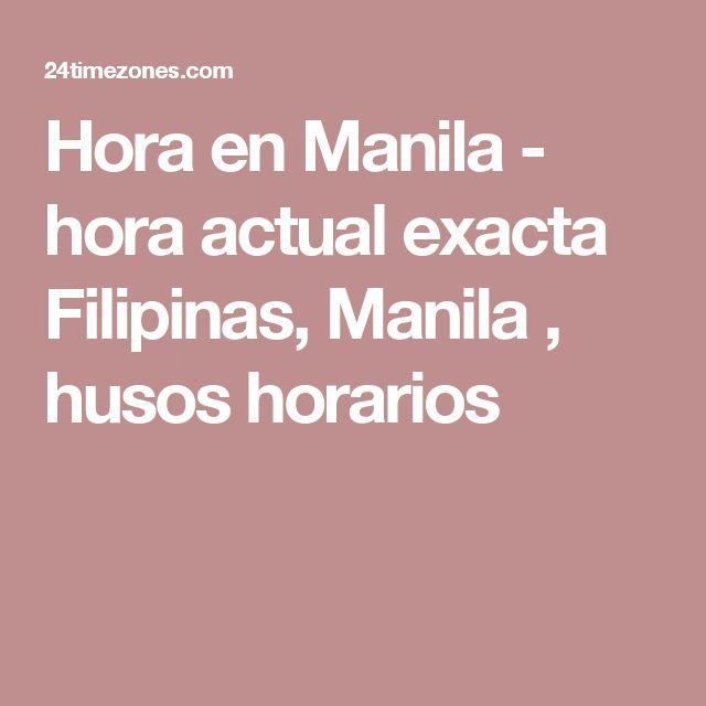 Hora en Manila  - hora actual exacta Filipinas, Manila , husos horarios