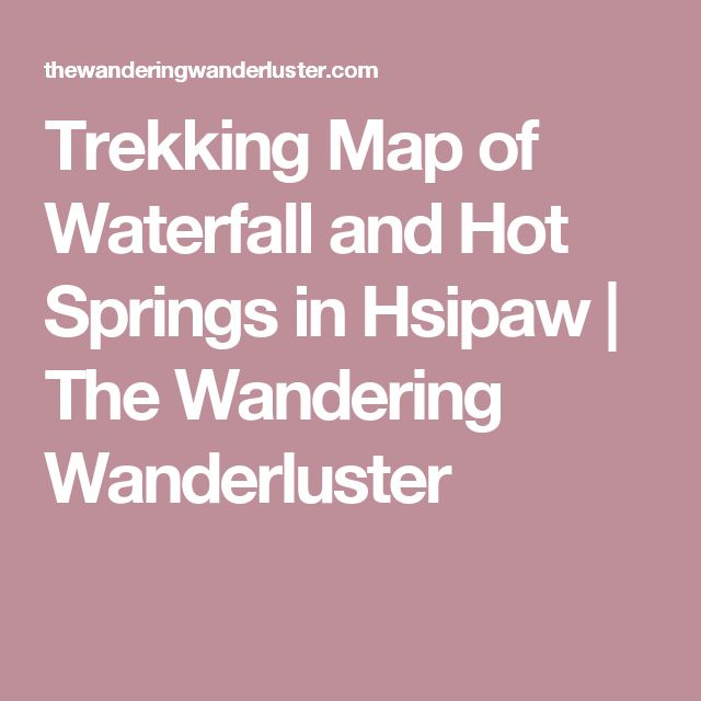 Trekking Map of Waterfall and Hot Springs in Hsipaw | The Wandering Wanderluster