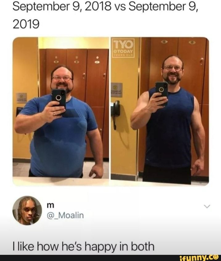 September 9 2018 Vs September 9 2019 I Like How He S Happy In Both Ifunny Funny Memes Cute Stories Wholesome Memes