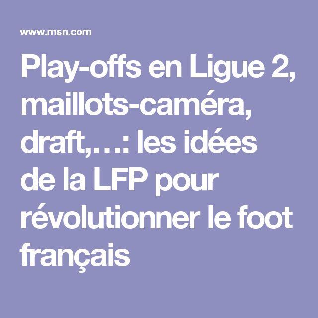 Play-offs en Ligue 2, maillots-caméra, draft,…: les idées de la LFP pour révolutionner le foot français